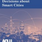 ACLU - Making Smart Decisions About Smart Cities